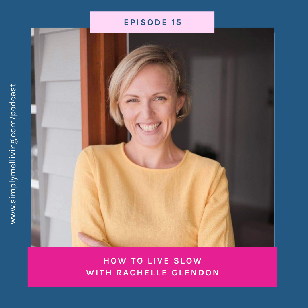 Episode 15: How to Live Slow with Rachelle Glendon