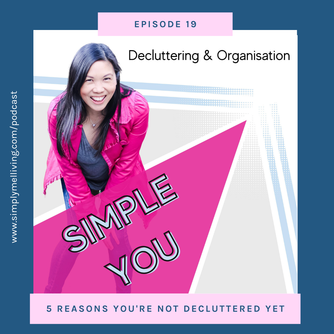 Episode 19: 5 reasons why you're not decluttered yet
